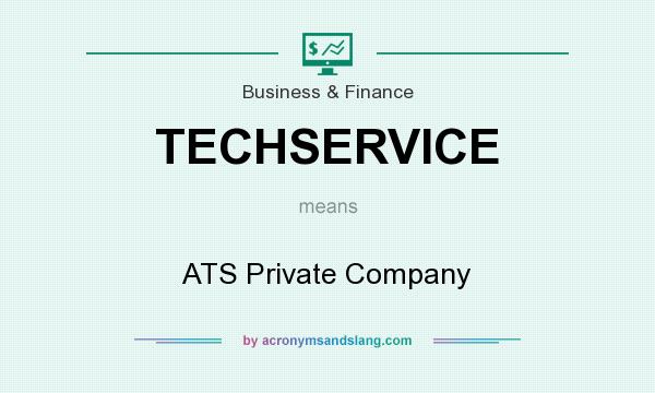 What does TECHSERVICE mean? It stands for ATS Private Company