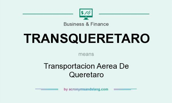 What does TRANSQUERETARO mean? It stands for Transportacion Aerea De Queretaro