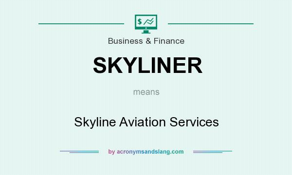 What does SKYLINER mean? It stands for Skyline Aviation Services