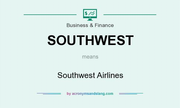 What does SOUTHWEST mean? It stands for Southwest Airlines