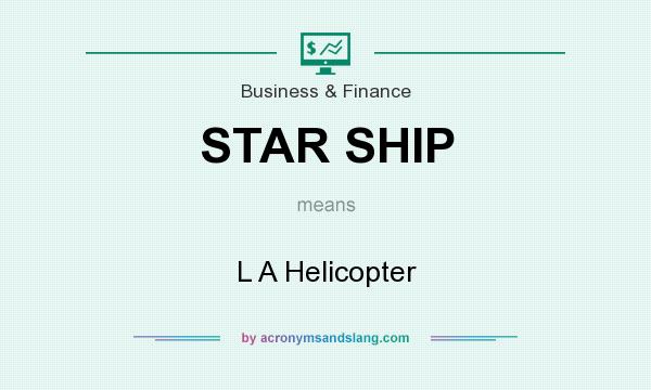 What does STAR SHIP mean? It stands for L A Helicopter