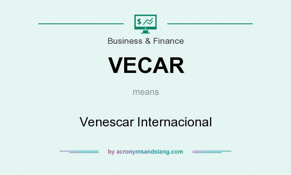 What does VECAR mean? It stands for Venescar Internacional