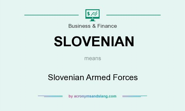 What does SLOVENIAN mean? It stands for Slovenian Armed Forces
