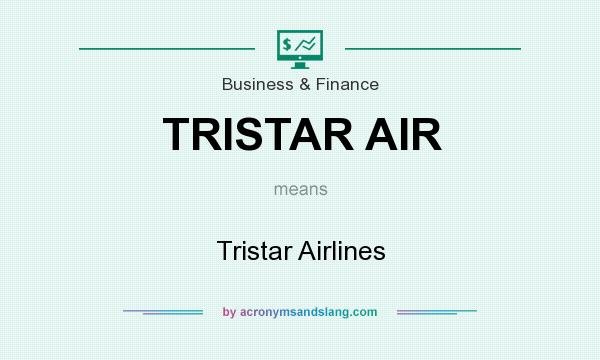 What does TRISTAR AIR mean? It stands for Tristar Airlines