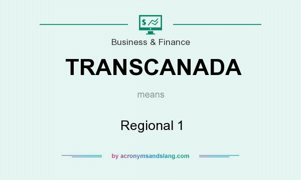 What does TRANSCANADA mean? It stands for Regional 1