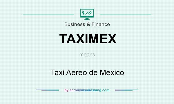 What does TAXIMEX mean? It stands for Taxi Aereo de Mexico