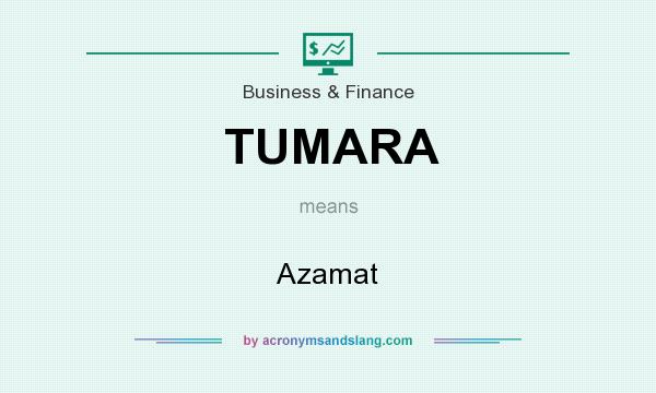 What does TUMARA mean? It stands for Azamat