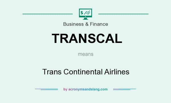 What does TRANSCAL mean? It stands for Trans Continental Airlines
