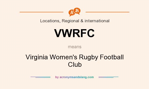 What does VWRFC mean? It stands for Virginia Women`s Rugby Football Club