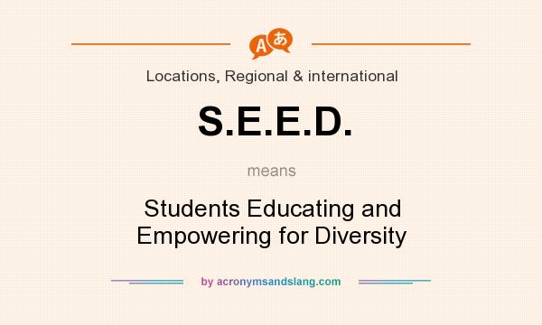 What does S.E.E.D. mean? It stands for Students Educating and Empowering for Diversity
