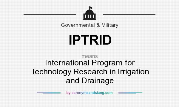 What does IPTRID mean? It stands for International Program for Technology Research in Irrigation and Drainage