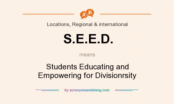 What does S.E.E.D. mean? It stands for Students Educating and Empowering for Divisionrsity