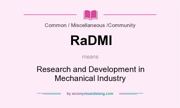 What does RaDMI mean? It stands for Research and Development in Mechanical Industry