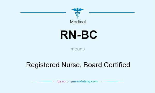 What does RN-BC mean? It stands for Registered Nurse, Board Certified