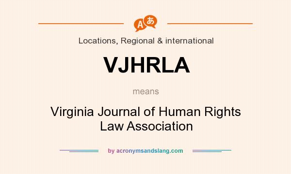 What does VJHRLA mean? It stands for Virginia Journal of Human Rights Law Association