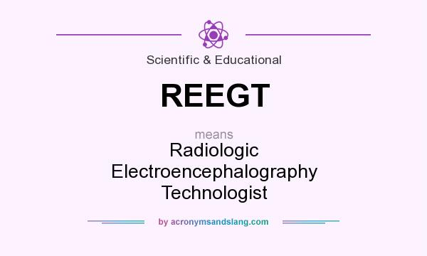 What does REEGT mean? It stands for Radiologic Electroencephalography Technologist
