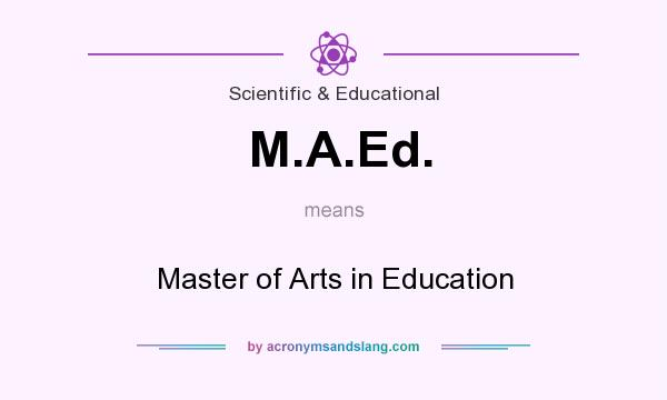 What does M.A.Ed. mean? It stands for Master of Arts in Education