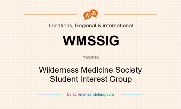 What does WMSSIG mean? It stands for Wilderness Medicine Society Student Interest Group