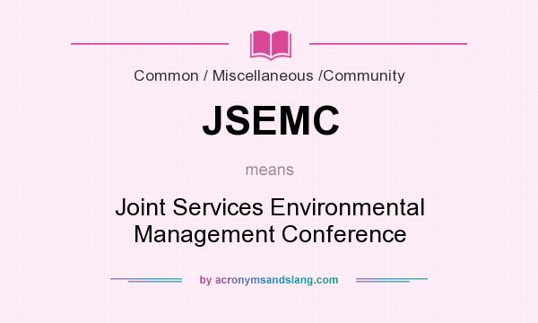 What does JSEMC mean? It stands for Joint Services Environmental Management Conference