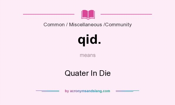 What does qid. mean? It stands for Quater In Die