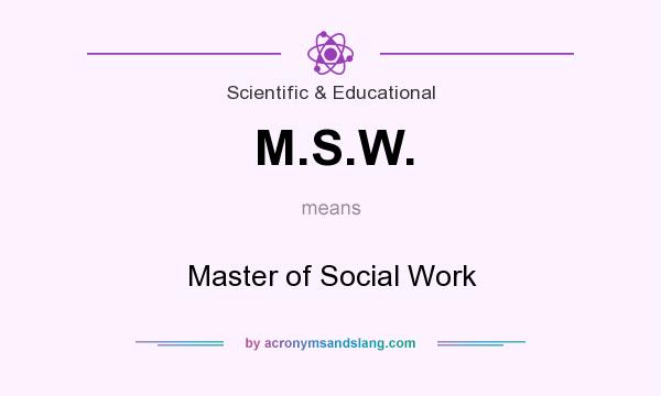 What does M.S.W. mean? It stands for Master of Social Work