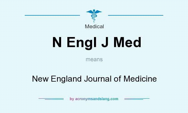 What does N Engl J Med mean? It stands for New England Journal of Medicine