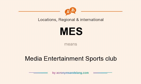 What does MES mean? It stands for Media Entertainment Sports club
