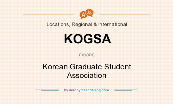 What does KOGSA mean? It stands for Korean Graduate Student Association