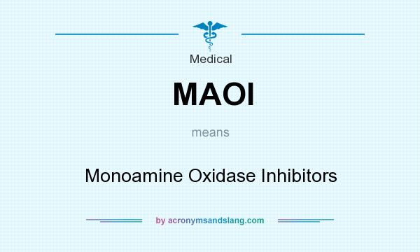 What does MAOI mean? It stands for Monoamine Oxidase Inhibitors