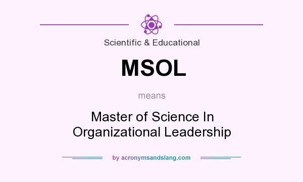 What does MSOL mean? It stands for Master of Science In Organizational Leadership