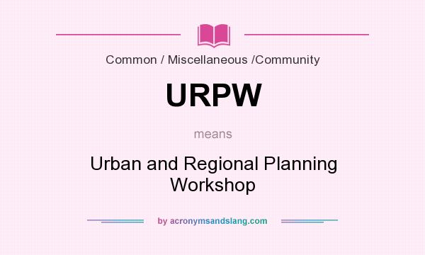 What does URPW mean? It stands for Urban and Regional Planning Workshop