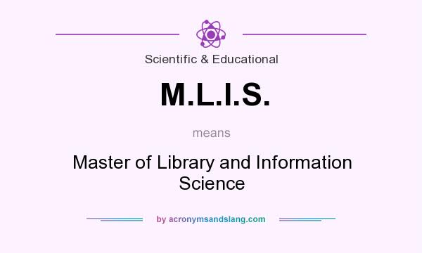 What does M.L.I.S. mean? It stands for Master of Library and Information Science