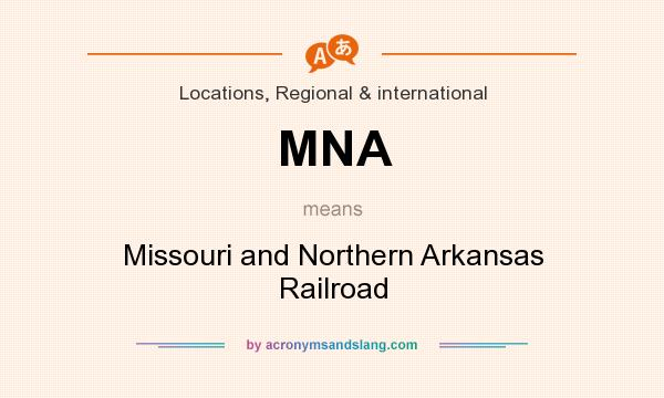 What does MNA mean? It stands for Missouri and Northern Arkansas Railroad