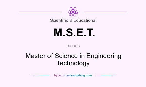 What does M.S.E.T. mean? It stands for Master of Science in Engineering Technology
