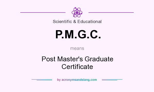 What does P.M.G.C. mean? It stands for Post Master`s Graduate Certificate