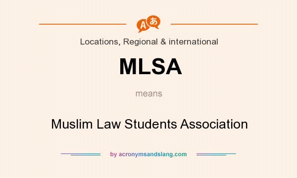 What does MLSA mean? It stands for Muslim Law Students Association