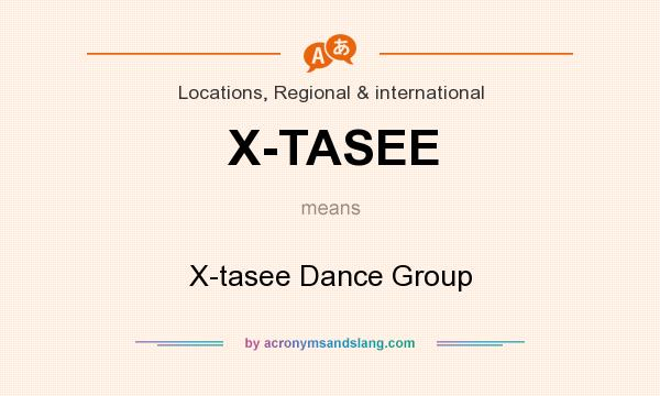 What does X-TASEE mean? It stands for X-tasee Dance Group