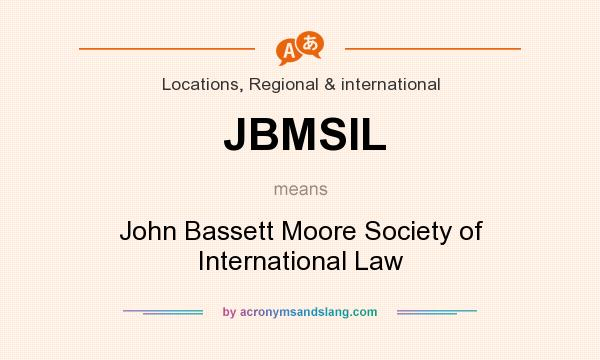 What does JBMSIL mean? It stands for John Bassett Moore Society of International Law