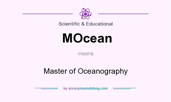 What does MOcean mean? It stands for Master of Oceanography