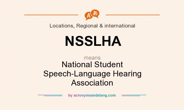 What does NSSLHA mean? It stands for National Student Speech-Language Hearing Association