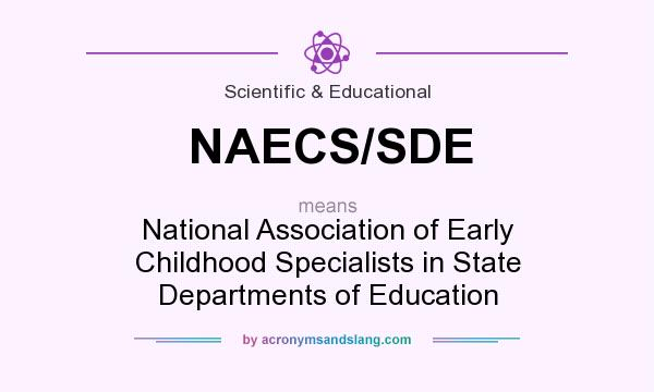 What does NAECS/SDE mean? It stands for National Association of Early Childhood Specialists in State Departments of Education