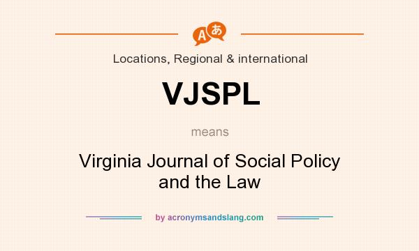 What does VJSPL mean? It stands for Virginia Journal of Social Policy and the Law