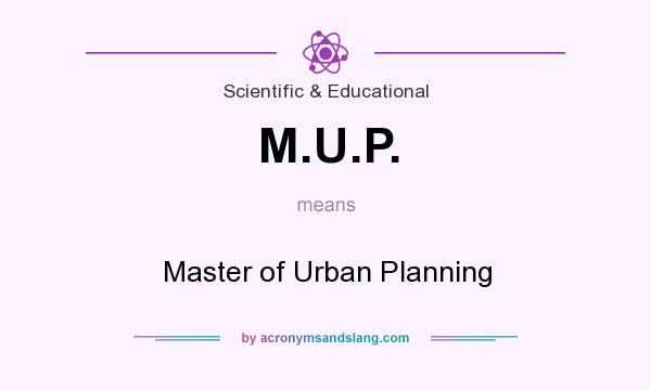 What does M.U.P. mean? It stands for Master of Urban Planning