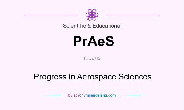 What does PrAeS mean? It stands for Progress in Aerospace Sciences