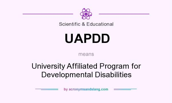 What does UAPDD mean? It stands for University Affiliated Program for Developmental Disabilities