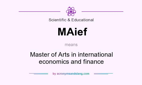 What does MAief mean? It stands for Master of Arts in international economics and finance