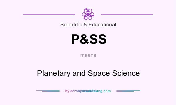What does P&SS mean? It stands for Planetary and Space Science