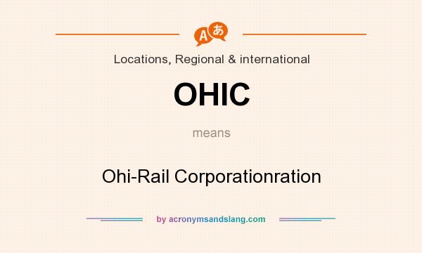What does OHIC mean? It stands for Ohi-Rail Corporationration