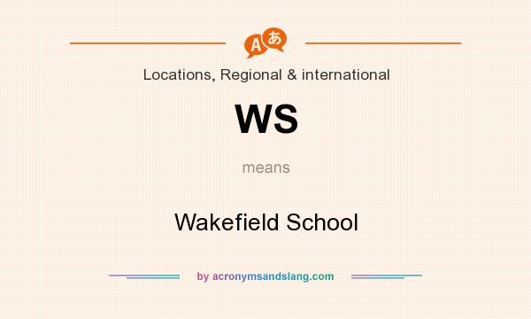 What does WS mean? It stands for Wakefield School