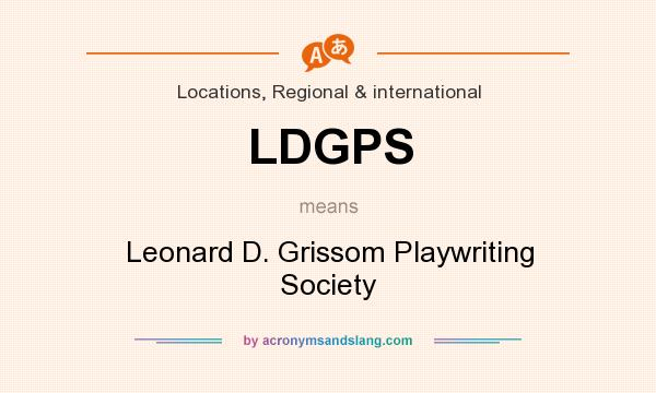 What does LDGPS mean? It stands for Leonard D. Grissom Playwriting Society